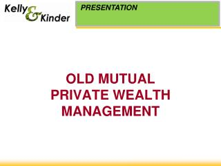 OLD MUTUAL PRIVATE WEALTH MANAGEMENT