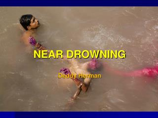 NEAR DROWNING  Deddy Herman