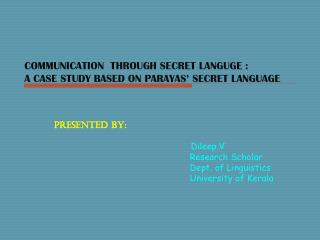 COMMUNICATION  THROUGH SECRET LANGUGE :  A CASE STUDY BASED ON PARAYAS' SECRET LANGUAGE
