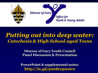 Putting out into deep water: Catechesis & High School-aged Teens Diocese of Gary Youth Council Panel Discussion & Prese