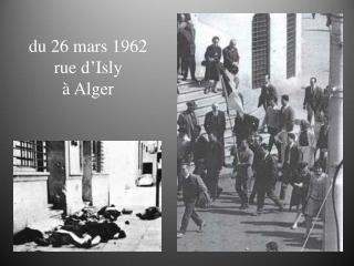 du 26 mars 1962 rue d�Isly � Alger