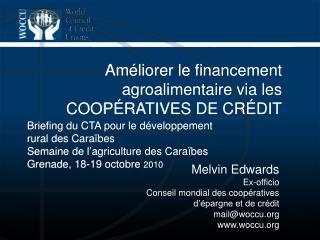 Melvin Edwards Ex-officio Conseil mondial  des  coopératives d'épargne  et de  crédit mail@woccu.org www.woccu.org