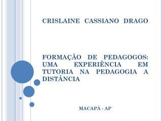 CRISLAINE CASSIANO DRAGO FORMAÇÃO DE PEDAGOGOS: UMA EXPERIÊNCIA EM TUTORIA NA PEDAGOGIA A DISTÂNCIA