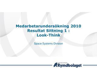 Medarbetarundersökning 2010 Resultat Sittning 1 : Look-Think