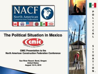 The Political Situation in Mexico CMIC Presentation to the  North American Construction Federation Conference  Sun Rive