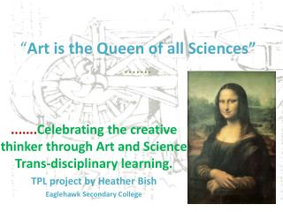 """ Art is the Queen of all Sciences"" ......."