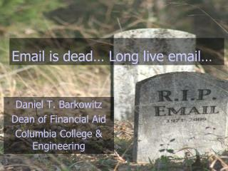 Email is dead� Long live email�