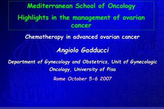 Chemotherapy in advanced ovarian cancer  Angiolo Gadducci Department of Gynecology and Obstetrics, Unit of Gynecologic