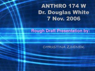 ANTHRO 174 W Dr. Douglas White 7 Nov. 2006