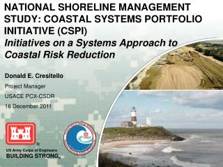 NATIONAL SHORELINE MANAGEMENT STUDY: COASTAL SYSTEMS PORTFOLIO INITIATIVE (CSPI) Initiatives on a Systems Approach to