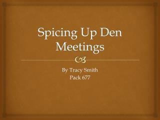 Spicing Up Den Meetings