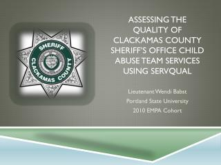 Assessing the  quality of Clackamas County Sheriff's Office Child abuse team services using servqual