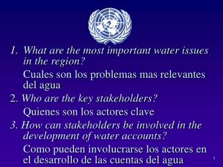 What are the most important water issues in the region? 	Cuales son los problemas mas relevantes del agua 2.  Who are t