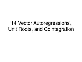 14 Vector Autoregressions, Unit Roots, and Cointegration
