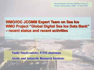 WMO/IOC JCOMM Expert Team on Sea Ice WMO Project �Global Digital Sea Ice Data Bank� � recent status and recent activiti