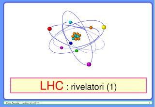 LHC  : rivelatori (1)