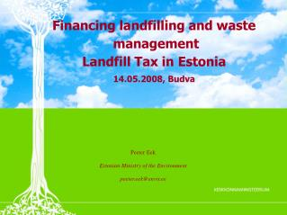 Financing landfilling and waste  management Landfill Tax in Estonia 14.05.2008, Budva