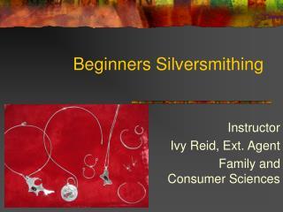 Beginners Silversmithing
