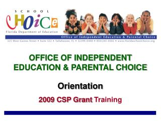 OFFICE OF INDEPENDENT EDUCATION & PARENTAL CHOICE Orientation 2009 CSP Grant  Training
