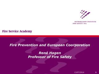 Fire Prevention and European Coorporation René Hagen Professor of Fire Safety
