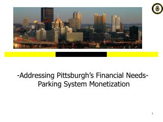 -Addressing Pittsburgh's Financial Needs-  Parking System Monetization