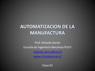 Prof. Orlando Durán Escuela de Ingeniería Mecánica PUCV orlando.duran@ucv.cl www.orlandoduran.cl Clase 01