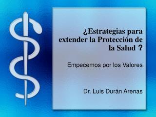 ¿ Estrategias para extender la Protección de la Salud ?