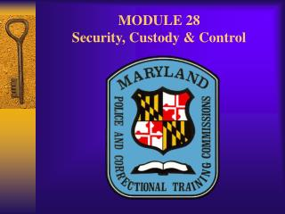 MODULE 28 Security, Custody & Control