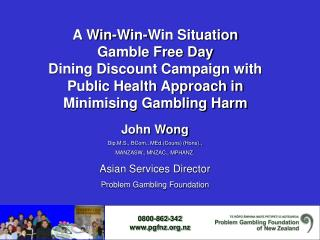 A Win-Win-Win Situation Gamble Free Day  Dining Discount Campaign with  Public Health Approach in  Minimising Gambling