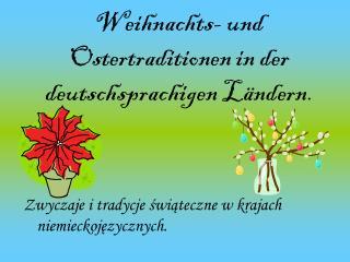 Weihnachts- und Ostertraditionen in der deutschsprachigen L � ndern .