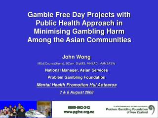 Gamble Free Day Projects with  Public Health Approach in  Minimising Gambling Harm  Among the Asian Communities