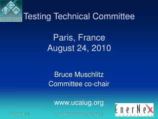 Testing Technical Committee Paris, France August 24, 2010