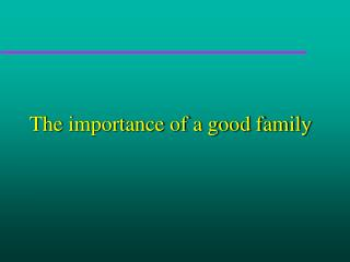 The importance of a good family