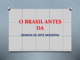 O BRASIL ANTES DA