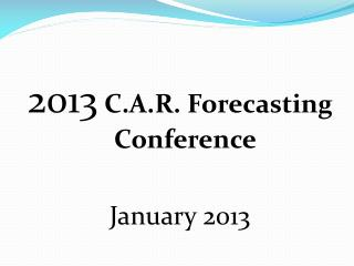 2013 C.A.R. Forecasting Conference January 2013