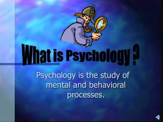 Psychology is the study of mental and behavioral processes.