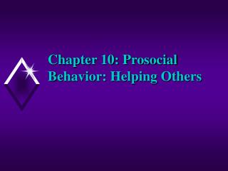 Chapter 10: Prosocial Behavior: Helping Others