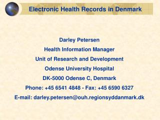 Electronic Health Records in Denmark Darley Petersen  Health Information Manager Unit of Research and Development  Oden