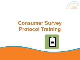 Consumer Survey  Protocol Training