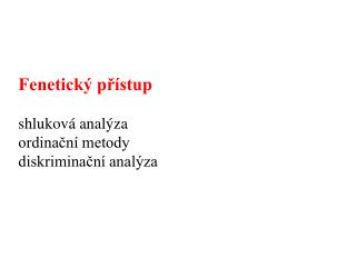 Fenetický přístup shluková analýza  ordinační metody  diskriminační analýza