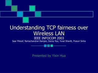 Understanding TCP fairness over Wireless LAN IEEE INFOCOM 2003 Saar Pilosof, Ramachandran Ramjee, Danny Raz, Yuval Shav