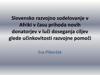 Slovensko razvojno sodelovanje v Afriki v ?asu prihoda novih donatorjev v lu?i doseganja ciljev glede u?inkovitosti raz
