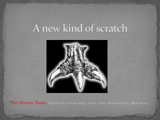 A new kind of scratch