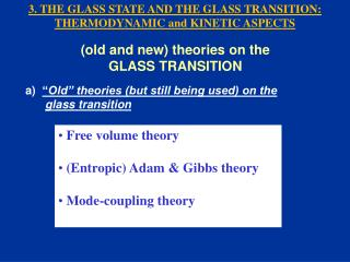 Free volume theory  (Entropic) Adam & Gibbs theory  Mode-coupling theory