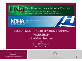 RECRUITMENT AND RETENTION TRAINING WORKSHOP J-1 Waiver Program  by Robert D. Aronson  October 13, 2011