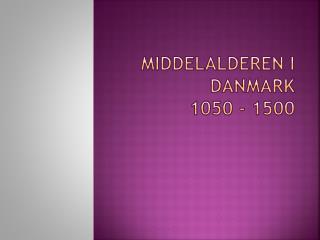 Middelalderen i Danmark 1050 - 1500