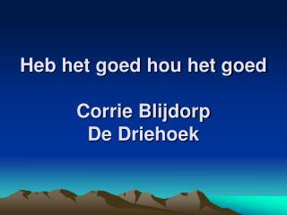 Heb het goed hou het goed Corrie Blijdorp De Driehoek