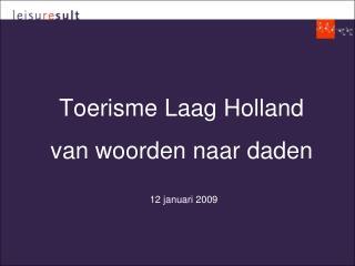 Toerisme Laag Holland  van woorden naar daden   12 januari 2009