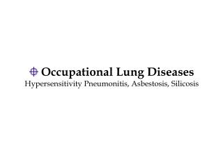 Occupational Lung Diseases Hypersensitivity Pneumonitis, Asbestosis, Silicosis