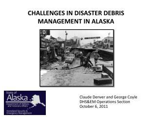 CHALLENGES IN DISASTER DEBRIS MANAGEMENT IN ALASKA